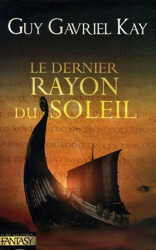 Guy Gavriel Kay - Le Dernier Rayon du Soleil.