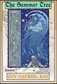 Guy Gavriel Kay - The Summer Tree - Book One of the The Fionavar Tapestry.