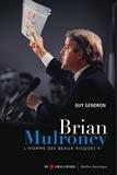 Guy Gendron - Brian Mulroney - L'homme des beaux risques.