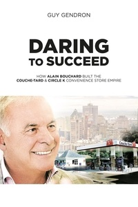 Guy Gendron - Daring to succed - Couche-tard & Circle K convenience store empire.