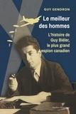 Guy Gendron - Le meilleur des hommes - L'histoire de Guy Biéler, le plus grand espion canadien.