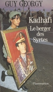 Guy Georgy - Kadhafi, le berger des Syrtes - Pages d'éphéméride.