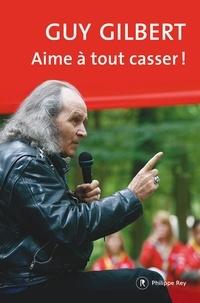 Guy Gilbert - Aime à tout casser !.