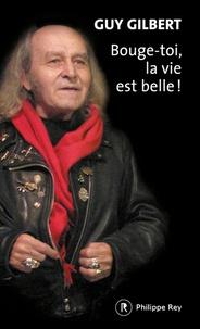 Guy Gilbert - Bouge-toi, la vie est belle !.