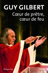 Guy Gilbert - Coeur de prêtre, coeur de feu.