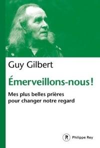 Guy Gilbert - Emerveillons-nous ! - Mes plus belles prières pour changer notre regard.