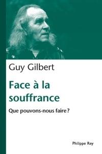 Guy Gilbert - Face à la souffrance - Que pouvons-nous faire?.