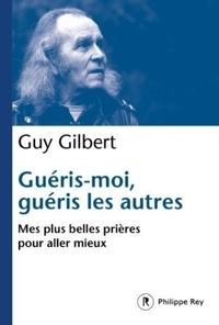 Guy Gilbert - Guéris-moi, guéris les autres - Mes plus belles prières pour aller mieux.