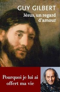 Guy Gilbert - Jésus, un regard d'amour.