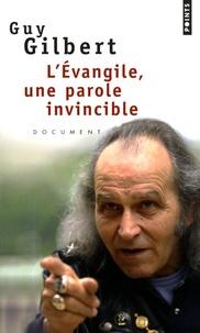Guy Gilbert - L'Evangile, une parole invincible.