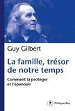 Guy Gilbert - La famille, trésor de notre temps - Comment la protéger et l'épanouir.
