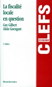 LA FISCALITE LOCALE EN QUESTION. 2ème édition - Guy Gilbert |