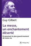Guy Gilbert - La messe, un enchantement déserté - Et pourtant, le plus grand moment de notre vie.