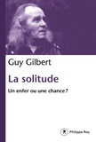 Guy Gilbert - La solitude - Un enfer ou une chance ?.