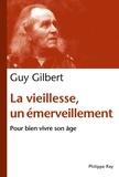 Guy Gilbert - La vieillesse, un émerveillement - Bien vivre son âge.