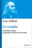 Guy Gilbert - Le couple - Comment réussir la grande aventure de l'amour.