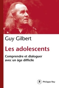 Guy Gilbert - Les adolescents - Comprendre et dialoguer avec un âge difficile.