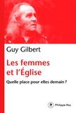 Guy Gilbert - Les femmes et l'Eglise - Quelle place pour elles demain ?.