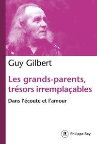 Guy Gilbert - Les grands-parents, trésors irremplaçables - Dans l'écoute et l'amour.