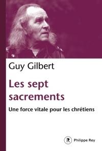 Guy Gilbert - Les sept sacrements - Une force vitale pour les chrétiens.