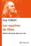 Guy Gilbert - Les sourires de Dieu - Mettre la joie au coeur de nos vies.