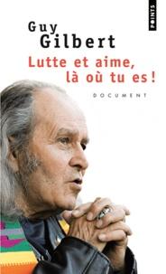 Guy Gilbert - Lutte et aime, là où tu es !.
