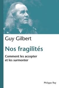 Guy Gilbert - Nos fragilités, comment les accepter et les surmonter.