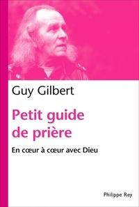 Guy Gilbert - Petit guide de prière - En coeur à coeur avec Dieu.