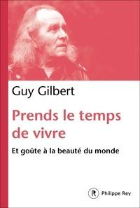 Guy Gilbert - Prends le temps de vivre - Et goûte à la beauté du monde.