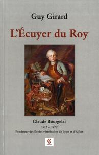 Guy Girard - L'Ecuyer du Roy - Claude Bourgelat (1712-1779) Fondateur des Ecoles vétérinaires de Lyon et d'Alfort.