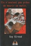 Guy Giroud - Ils n'avaient pas prévu de mourir ce matin.