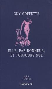 Guy Goffette - Elle, par bonheur, et toujours nue.