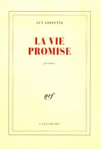 Guy Goffette - La vie promise - Poèmes.