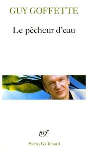 Guy Goffette - Le pêcheur d'eau.