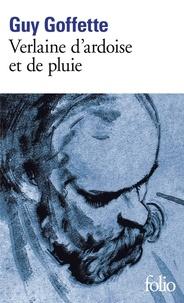 Guy Goffette - Verlaine d'ardoise et de pluie.