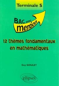 Guy Goulet - 12 thèmes fondamentaux en mathématiques, terminale S.