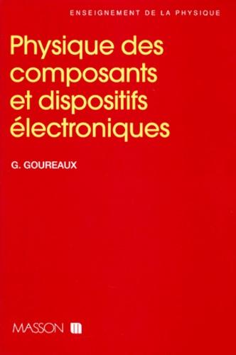 Guy Goureaux - Physique des composants et dispositifs électroniques.