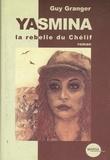 Guy Granger - Yasmina la rebelle du Chélif.