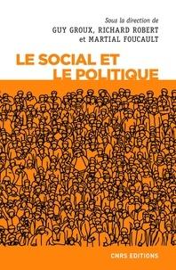 Guy Groux et Richard Robert - Le social et le politique.