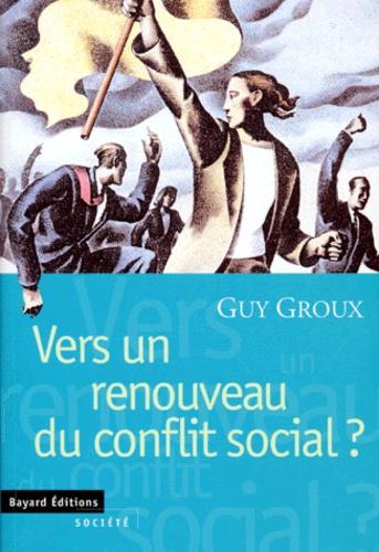 Guy Groux - Vers un renouveau du conflit social?.