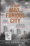 Guy Gunaratne - In Our Mad and Furious City.