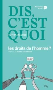 Guy Haarscher - Dis, c'est quoi les droits de l'homme ?.