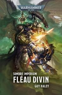 Guy Haley - Sombre Imperium  : Fléau Divin.