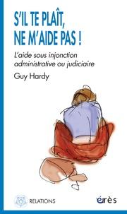 Guy Hardy - S'il te plaît, ne m'aide pas ! - L'aide sous injonction administrative ou judiciaire.