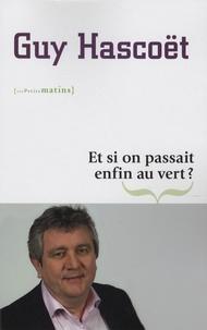 Guy Hascoët - Et si on passait enfin au vert ?.