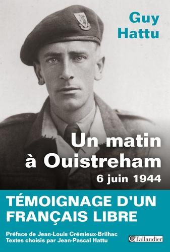 Un matin à Ouistreham, 6 juin 1944. Témoignage d'un français libre