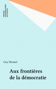 Guy Hermet - Aux frontières de la démocratie.