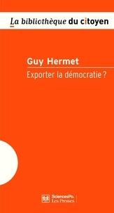 Guy Hermet - Exporter la démocratie ?.