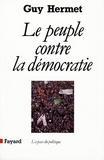 Guy Hermet - Le Peuple contre la démocratie.
