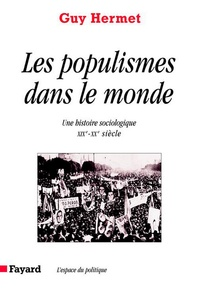 Guy Hermet - Les Populismes dans le monde - Une histoire sociologique (XIXe-XXe siècle).